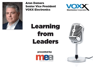 Listen to MEA for Learning from Leaders with guest Aron Demers of Voxx Electronics