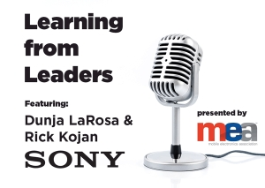 Join MEA for Learning from Leaders with Dunja LaRosa & Rick Kojan of SONY