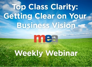 MEA Weekly Webinar - Top Class Clarity: Getting Clear on Your Business Vision